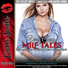 Very Sexy MILF Tales: Five Explicit Erotica Stories Featuring Mature Women Audiobook by Sadie Woods, Lilly Barlow, Emma O'Neil, Naomi Hicks, Aria Scarlett Narrated by Kathryn LaPlante, Kelly Morgan, Sophia Chambers, Concha di Pastoro