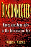 img - for Disconnected: Haves and Have-Nots in the Information Age book / textbook / text book