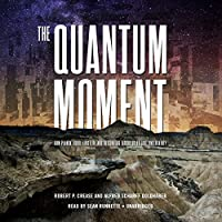The Quantum Moment: How Planck, Bohr, Einstein, and Heisenberg Taught Us to Love Uncertainty (       UNABRIDGED) by Robert P. Crease, Alfred Scharff Goldhaber Narrated by Sean Runnette