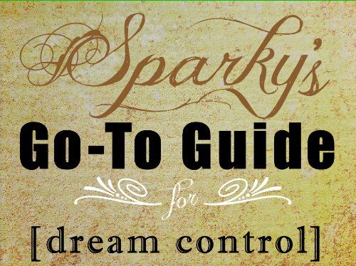 Spark&#039;s Go-to Guide: Dream Control (Sparky&#039;s Go-to Guides)