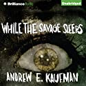 While the Savage Sleeps Audiobook by Andrew E. Kaufman Narrated by Luke Daniels
