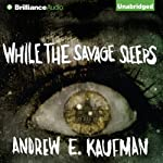 While the Savage Sleeps | Andrew E. Kaufman