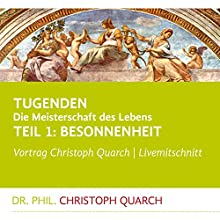 Besonnenheit (Tugenden - Die Meisterschaft des Lebens 1) Hörspiel von Christoph Quarch Gesprochen von: Christoph Quarch