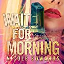 Wait for Morning: A Sniper 1 Security Novel, Book 1 (       UNABRIDGED) by Nicole Edwards Narrated by Tad Branson, Jay Crow, Seraphine Valentine