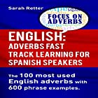 English: Adverbs Fast Track Learning for Spanish Speakers: The 100 Most Used English Adverbs with 600 Phrase Examples Hörbuch von Sarah Retter Gesprochen von: Joey Bird