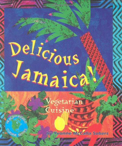 Delicious Jamaica!: Vegetarian Cuisine (Healthy World Cuisine)