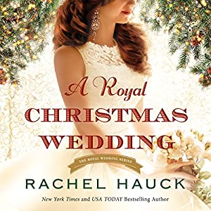 A Royal Christmas Wedding Audiobook by Rachel Hauck Narrated by Julie Lyles Carr