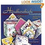Handkerchiefs: A Collector's Guide- Identification & Values, Vol. 2