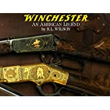 Winchester: An American Legend: The Official History of Winchester Firearms and Ammunition from 1849 to the Present
