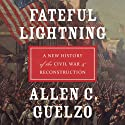 Fateful Lightning: A New History of the Civil War and Reconstruction  Hörbuch von Allen C. Guelzo Gesprochen von: Brian Holsopple