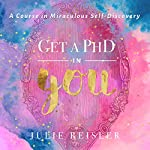 Get a PhD in YOU: A Course in Miraculous Self-Discovery |  Julie Reisler