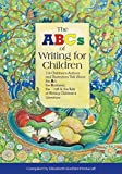 The ABCs of Writing for Children: 114 Children's Authors and Illustrators Talk about the Art, the Business, the Craft & the Life of Writing Children's Literature