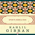 Spirits Rebellious (       UNABRIDGED) by Kahlil Gibran Narrated by Richard Davidson