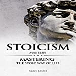 Stoicism Mastery: Mastering the Stoic Way of Life | Ryan James