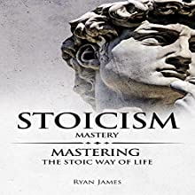 Stoicism Mastery: Mastering the Stoic Way of Life | Livre audio Auteur(s) : Ryan James Narrateur(s) : Eric Burr