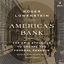 America's Bank: The Epic Struggle to Create the Federal Reserve (       UNABRIDGED) by Roger Lowenstein Narrated by Robertson Dean