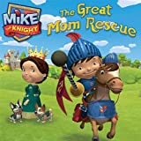 The Great Mom Rescue (Mike the Knight)