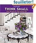 House Beautiful Think Small: Make the...