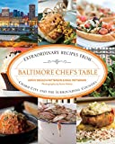 Baltimore Chefs Table: Extraordinary Recipes From Charm City And The Surrounding Counties