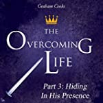 The Overcoming Life, Pt. 3: Hiding in...