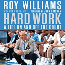 Hard Work: A Life On and Off the Court (       UNABRIDGED) by Roy Williams, Tim Crothers, John Grisham Narrated by Alan Winter, Rick Adamson