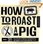 How to Roast a Pig: From Oven-Roasted...