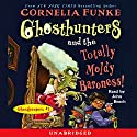 Ghosthunters and the Totally Moldy Baroness!: Ghosthunters #3 Audiobook by Cornelia Funke Narrated by John Beach