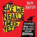 Are We Nearly There Yet?: 8,000 Misguided Miles Round Britain in a Vauxhall Astra Hörbuch von Ben Hatch Gesprochen von: Kris Dyer