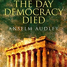 The Day Democracy Died (       UNABRIDGED) by Anselm Audley Narrated by Julian Elfer