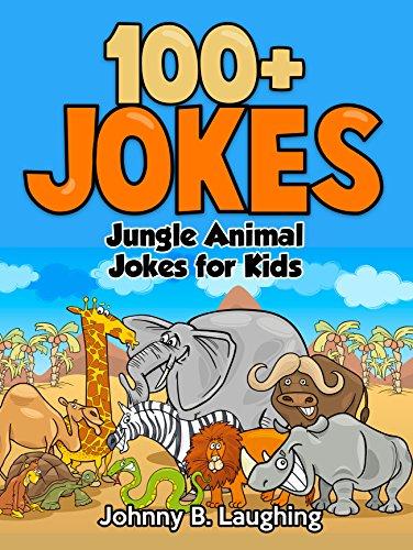 Johnny B. Laughing - 100+ Jungle Animal Jokes for Kids: Funny and Hilarious Jungle Animal Jokes for Kids (Funny and Hilarious Joke Books for Children)