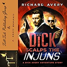 Dick Scalps the Injuns: The Dick Avery Adventure Series, Volume 1 Audiobook by Richard Avery Narrated by J. Scott Bennett
