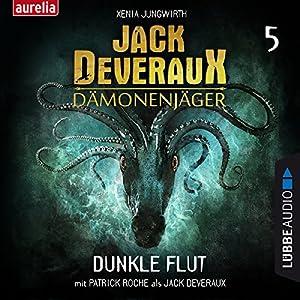 Dunkle Flut (Jack Deveraux Dämonenjäger 5) Hörbuch von Xenia Jungwirth Gesprochen von: Harold Faltermeyer, Patrick Roche, Werner Uschkurat, Christoph Jablonka