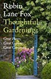 Thoughtful Gardening: Great Plants, Great Gardens, Great Gardeners (184614289X) by Lane Fox, Robin