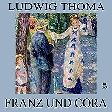 Franz und Cora (       ungekürzt) von Ludwig Thoma Gesprochen von: Gerald Pichowetz
