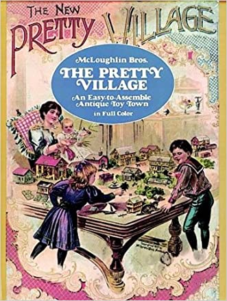 The Pretty Village: An Easy-to-Assemble Antique Toy Town in Full Color (Models & Toys)