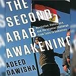 The Second Arab Awakening: Revolution, Democracy, and the Islamist Challenge from Tunis to Damascus | Adeed Dawisha