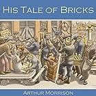 His Tale of Bricks Hörbuch von Arthur Morrison Gesprochen von: Cathy Dobson