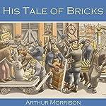 His Tale of Bricks | Arthur Morrison