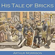 His Tale of Bricks Audiobook by Arthur Morrison Narrated by Cathy Dobson
