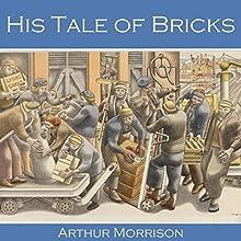 His Tale of Bricks | Livre audio Auteur(s) : Arthur Morrison Narrateur(s) : Cathy Dobson