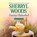 Destiny Unleashed: Perfect Destinies, Book 4 Audiobook by Sherryl Woods Narrated by Teri Schnaubelt