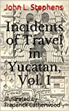 Image of Incidents of Travel in Yucatan, Vol. I. (Illustrated)