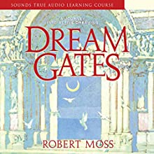 Dream Gates Discours Auteur(s) : Robert Moss Narrateur(s) :  uncredited