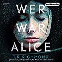 Wer war Alice Hörbuch von T. R. Richmond Gesprochen von: Josefine Preuß, Walter Kreye, Regina Lemnitz, Tanja Fornaro, Jacob Weigert, Stefan Kaminski
