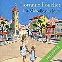La mélodie des jours | Livre audio Auteur(s) : Lorraine Fouchet Narrateur(s) : Véronique Groux de Miéri, Yves Mugler