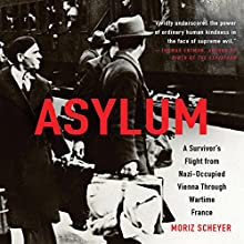 Asylum: A Survivor's Flight from Nazi-Occupied Vienna Through Wartime France Audiobook by Moriz Scheyer, P. N. Singer - translator, P. N. Singer - epilogue Narrated by Robert Blumenfeld, Peter Ganim