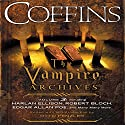 Coffins: The Vampire Archives, Volume 3 (       UNABRIDGED) by Otto Penzler (editor), Harlan Ellison, Robert Bloch, Edgar Allan Poe, F. Paul Wilson Narrated by Scott Brick, Robertson Dean, Steve West, Robin Sachs, Harlan Ellison, Mark Bramhall, John H. Mayer, Ryan Gesell, Rob Shapiro