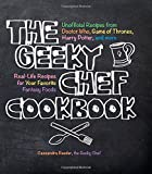 Cassandra Reeder The Geeky Chef Cookbook: Real-Life Recipes for Your Favorite Fantasy Foods - Unofficial Recipes from Doctor Who, Games of Thrones, Harry Potter, and more