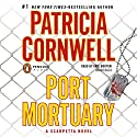 Port Mortuary: A Scarpetta Novel Audiobook by Patricia Cornwell Narrated by Kate Burton