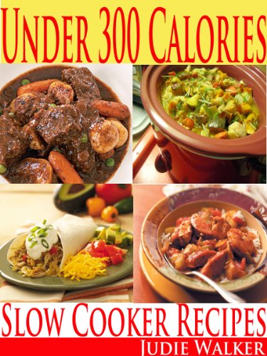 Under 300 Calories:Slow Cooker 240 Delicious Recipes
